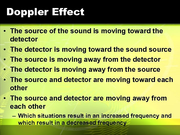 Doppler Effect • The source of the sound is moving toward the detector •