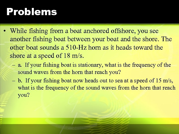 Problems • While fishing from a boat anchored offshore, you see another fishing boat