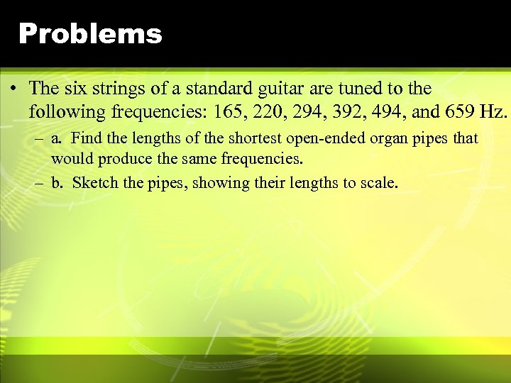 Problems • The six strings of a standard guitar are tuned to the following