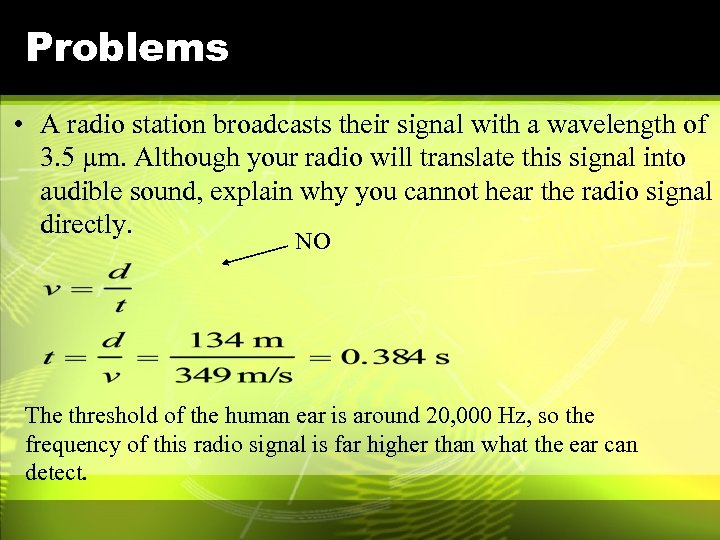 Problems • A radio station broadcasts their signal with a wavelength of 3. 5