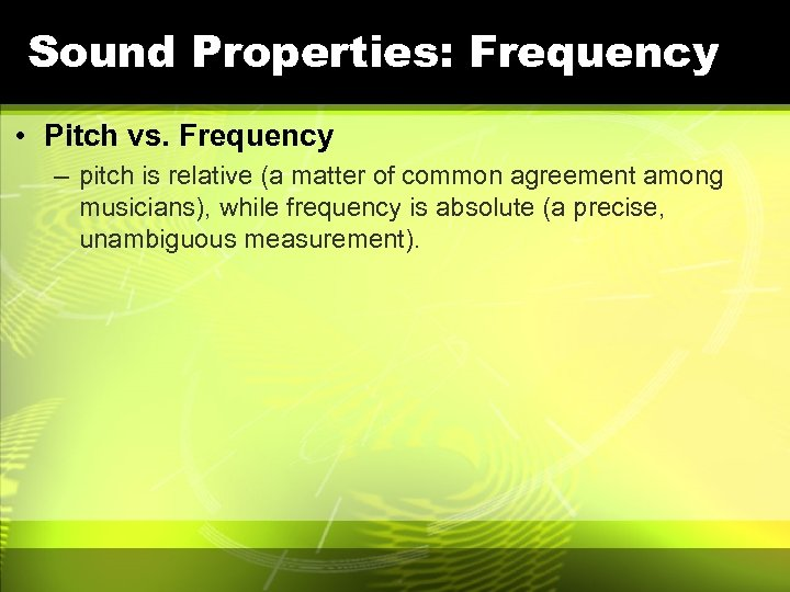 Sound Properties: Frequency • Pitch vs. Frequency – pitch is relative (a matter of