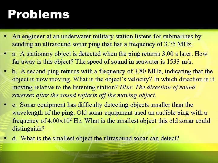 Problems • An engineer at an underwater military station listens for submarines by sending