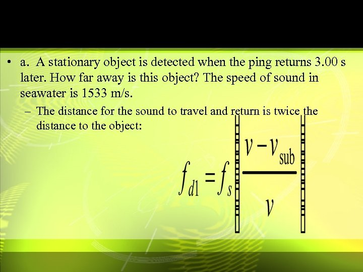 • a. A stationary object is detected when the ping returns 3. 00