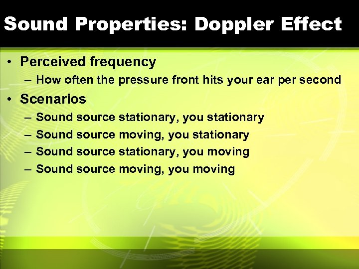 Sound Properties: Doppler Effect • Perceived frequency – How often the pressure front hits