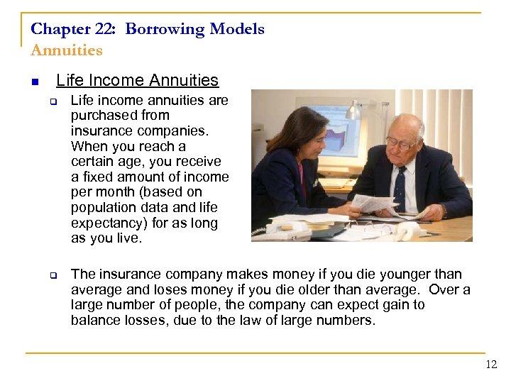 Chapter 22: Borrowing Models Annuities n Life Income Annuities q q Life income annuities