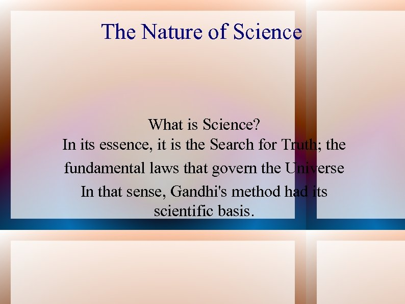 The Nature of Science What is Science? In its essence, it is the Search