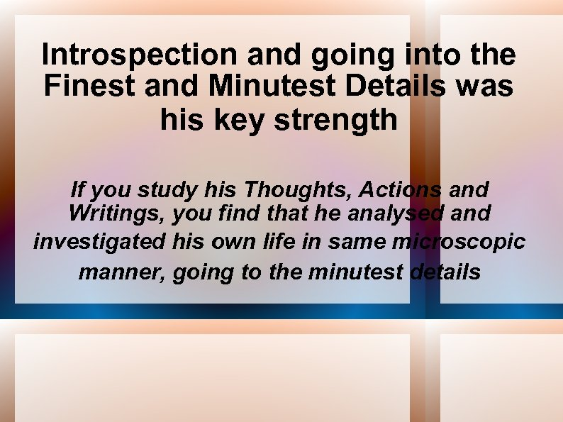 Introspection and going into the Finest and Minutest Details was his key strength If