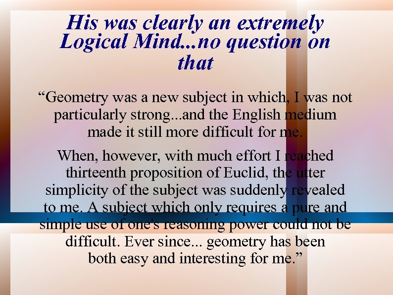 "His was clearly an extremely Logical Mind. . . no question on that ""Geometry"