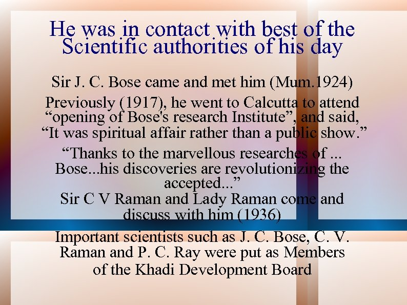 He was in contact with best of the Scientific authorities of his day Sir