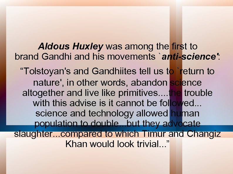 "Aldous Huxley was among the first to brand Gandhi and his movements `anti-science': ""Tolstoyan's"