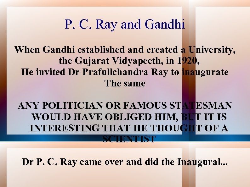 P. C. Ray and Gandhi When Gandhi established and created a University, the Gujarat