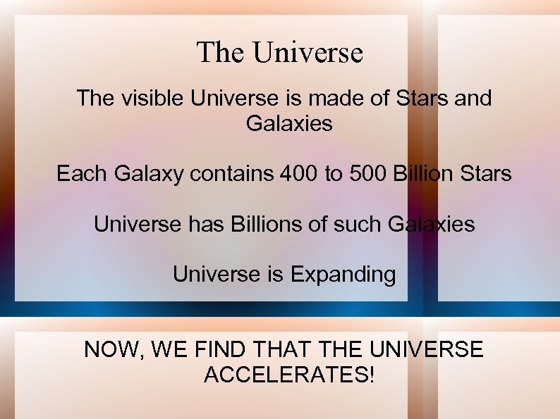 The Universe The visible Universe is made of Stars and Galaxies Each Galaxy contains