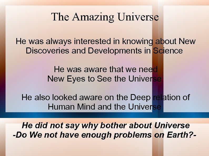The Amazing Universe He was always interested in knowing about New Discoveries and Developments