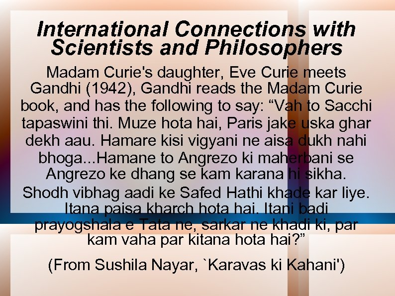 International Connections with Scientists and Philosophers Madam Curie's daughter, Eve Curie meets Gandhi (1942),