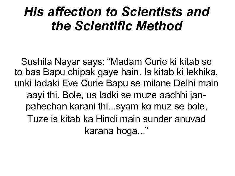 "His affection to Scientists and the Scientific Method Sushila Nayar says: ""Madam Curie ki"