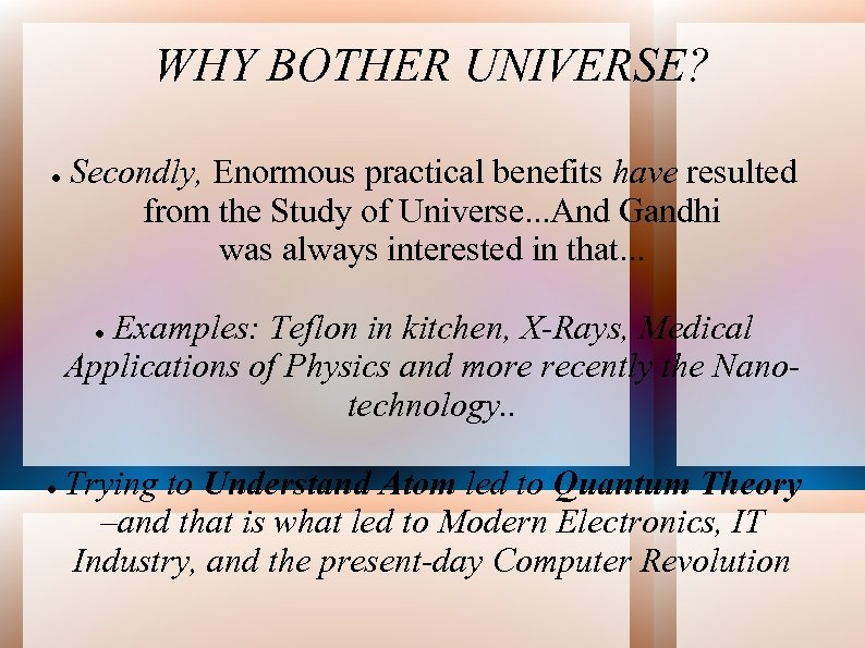 WHY BOTHER UNIVERSE? Secondly, Enormous practical benefits have resulted from the Study of Universe.