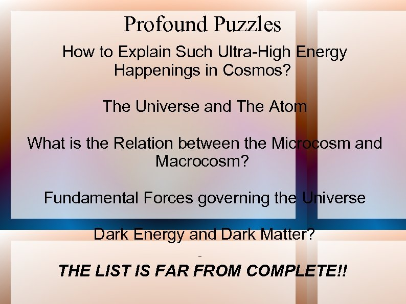 Profound Puzzles How to Explain Such Ultra-High Energy Happenings in Cosmos? The Universe and