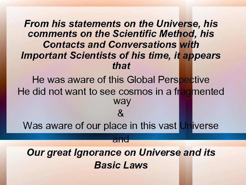 From his statements on the Universe, his comments on the Scientific Method, his Contacts