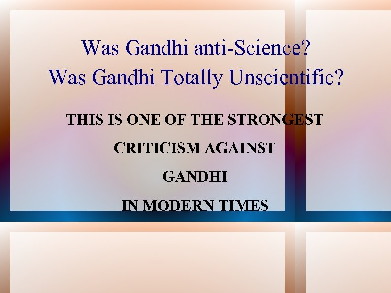 Was Gandhi anti-Science? Was Gandhi Totally Unscientific? THIS IS ONE OF THE STRONGEST CRITICISM