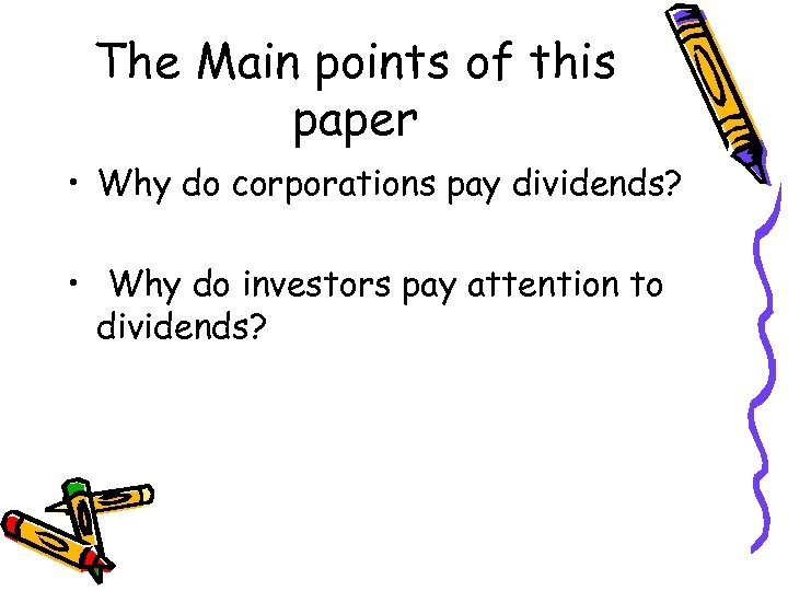 The Main points of this paper • Why do corporations pay dividends? • Why