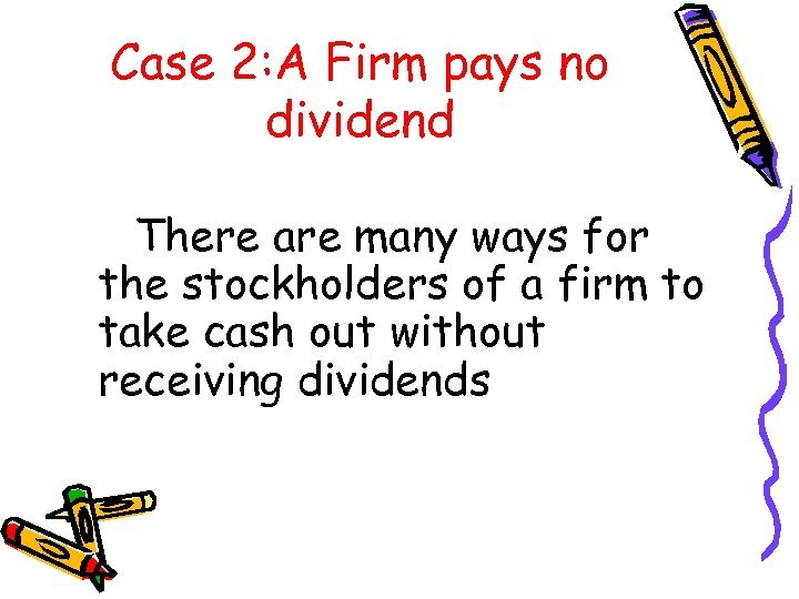 Case 2: A Firm pays no dividend There are many ways for the stockholders