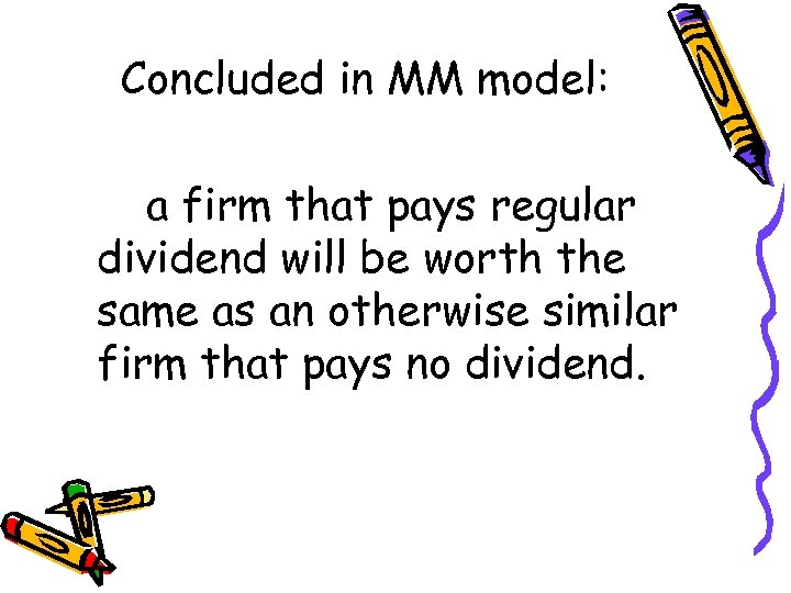 Concluded in MM model: a firm that pays regular dividend will be worth the