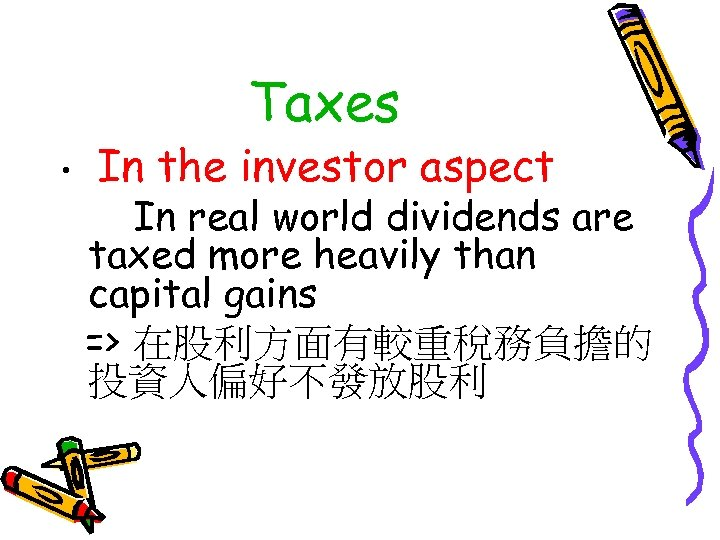 Taxes • In the investor aspect In real world dividends are taxed more heavily