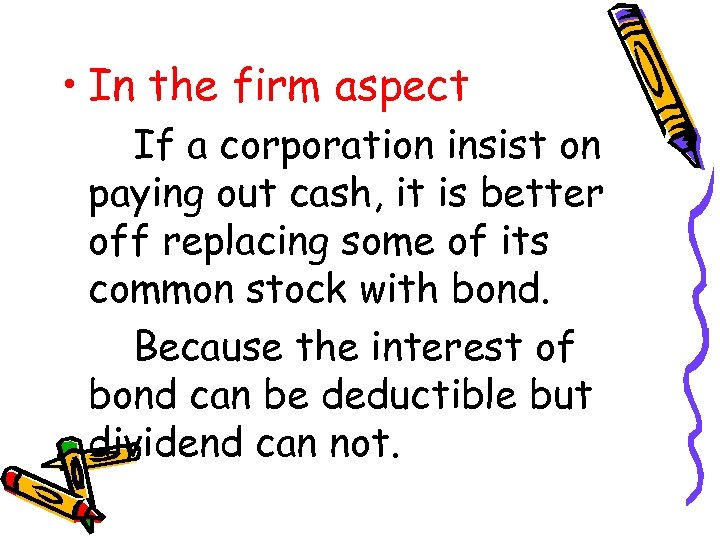• In the firm aspect If a corporation insist on paying out cash,
