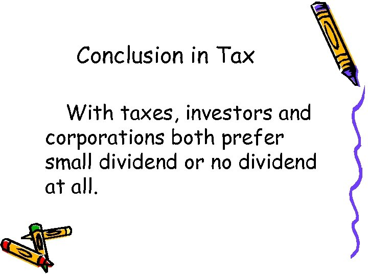 Conclusion in Tax With taxes, investors and corporations both prefer small dividend or no