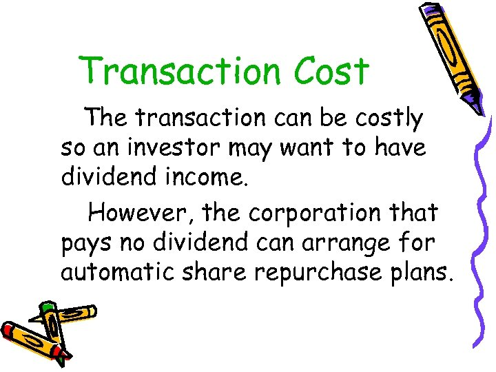 Transaction Cost The transaction can be costly so an investor may want to have