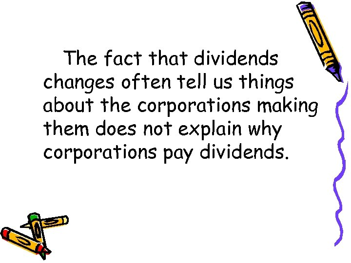 The fact that dividends changes often tell us things about the corporations making them