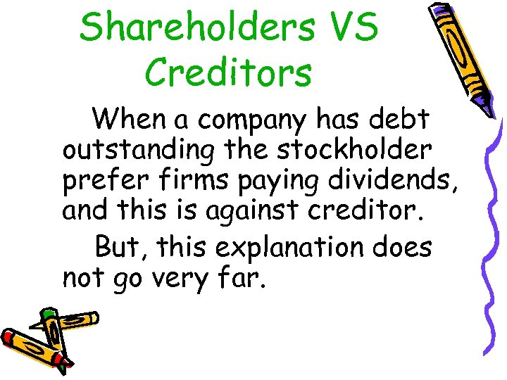 Shareholders VS Creditors When a company has debt outstanding the stockholder prefer firms paying