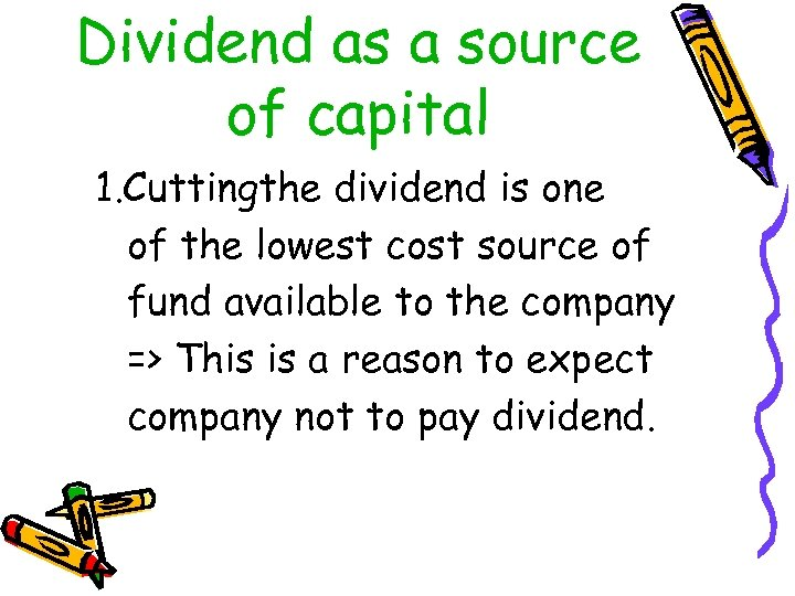 Dividend as a source of capital 1. Cuttingthe dividend is one of the lowest