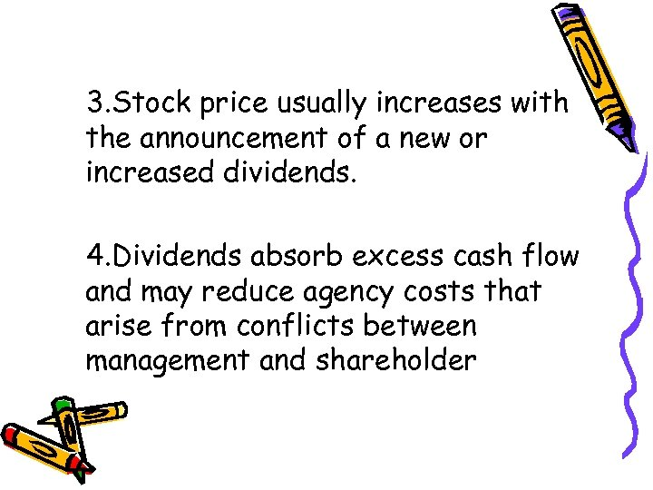 3. Stock price usually increases with the announcement of a new or increased dividends.