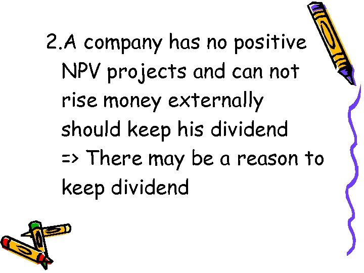 2. A company has no positive NPV projects and can not rise money externally