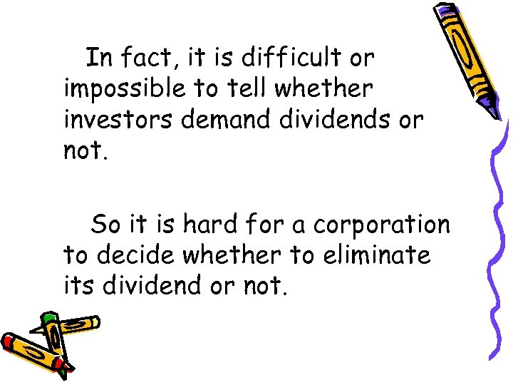 In fact, it is difficult or impossible to tell whether investors demand dividends or