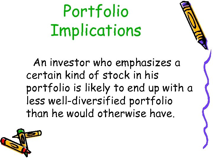 Portfolio Implications An investor who emphasizes a certain kind of stock in his portfolio