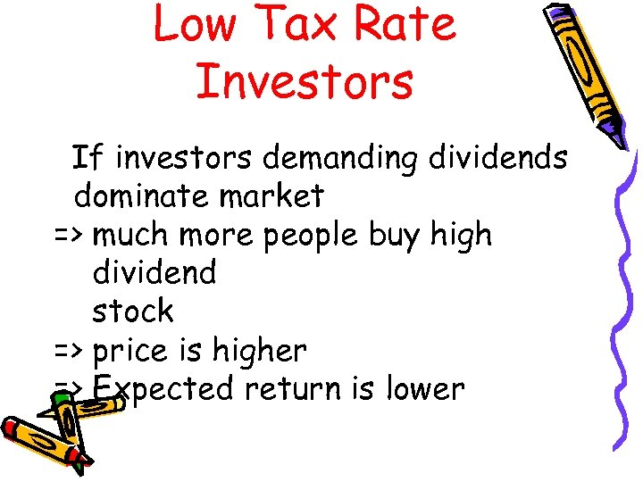 Low Tax Rate Investors If investors demanding dividends dominate market => much more people