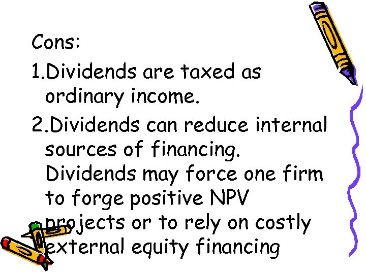 Cons: 1. Dividends are taxed as ordinary income. 2. Dividends can reduce internal sources