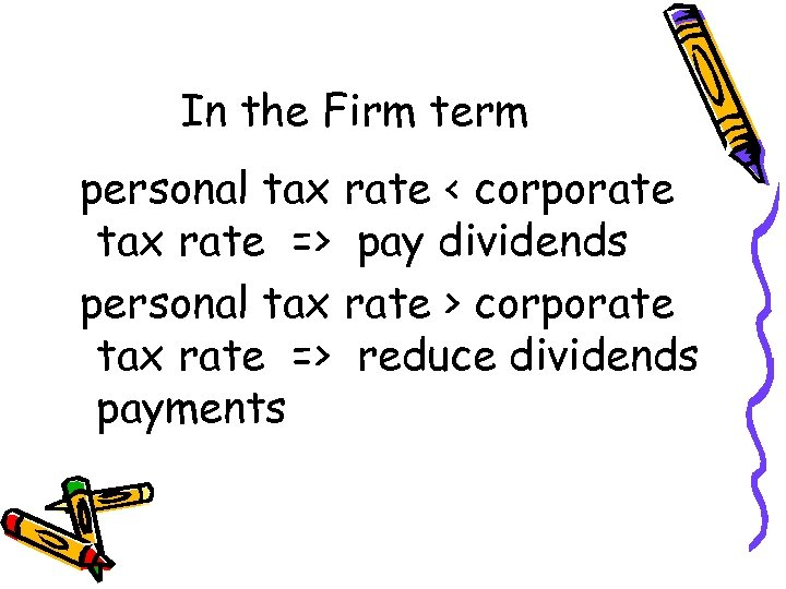 In the Firm term personal tax rate < corporate tax rate => pay dividends