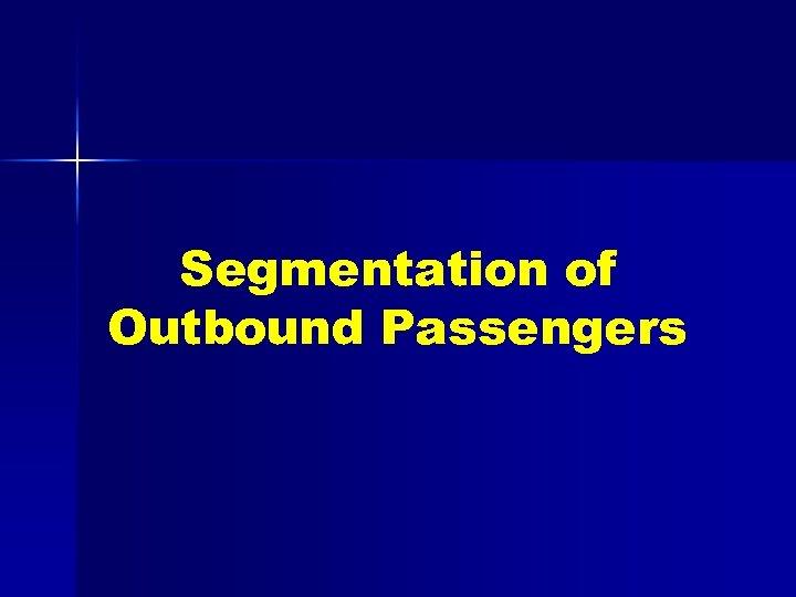 Segmentation of Outbound Passengers