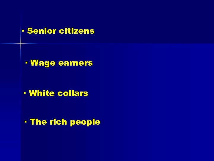 · Senior citizens · Wage earners · White collars · The rich people