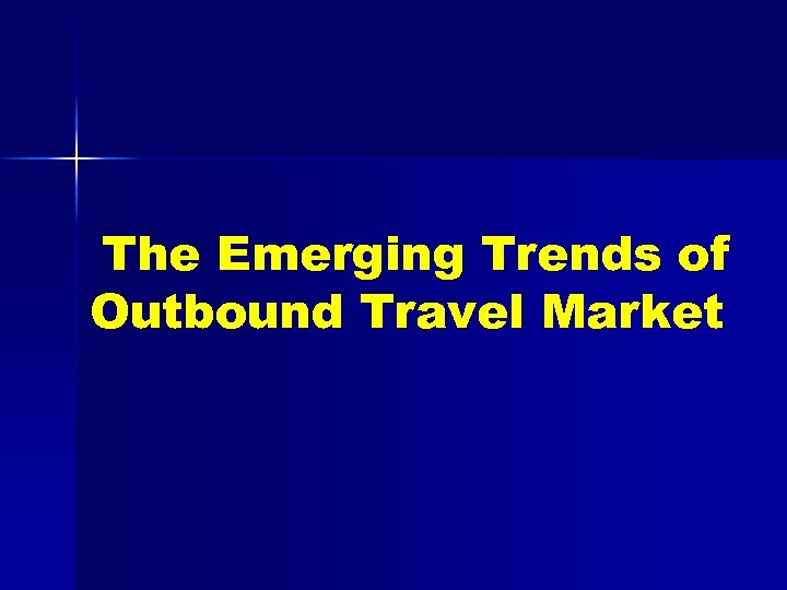 The Emerging Trends of Outbound Travel Market