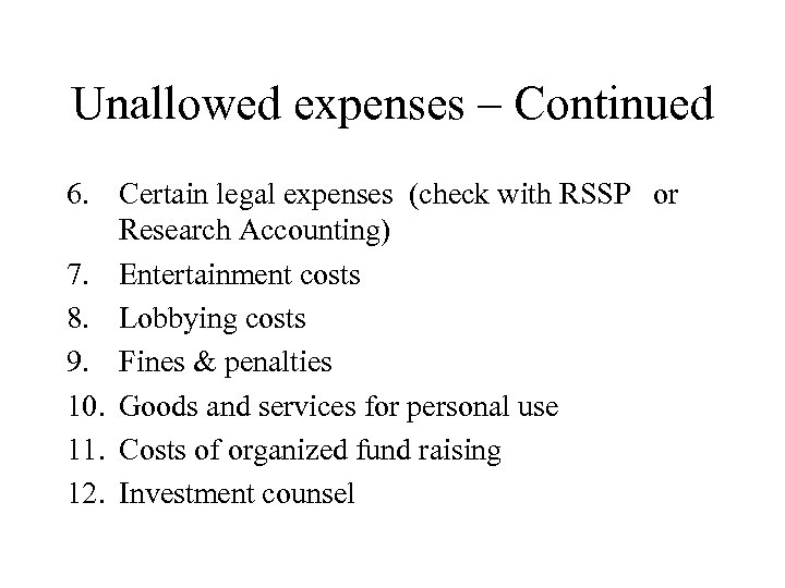 Unallowed expenses – Continued 6. Certain legal expenses (check with RSSP or Research Accounting)