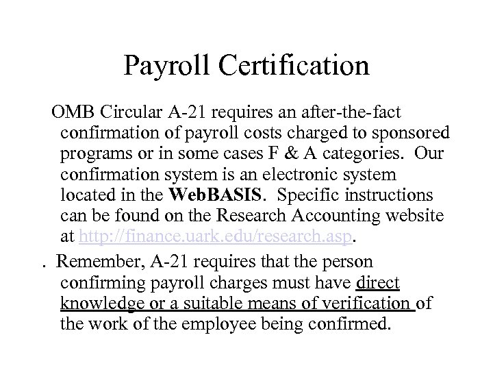Payroll Certification OMB Circular A-21 requires an after-the-fact confirmation of payroll costs charged to