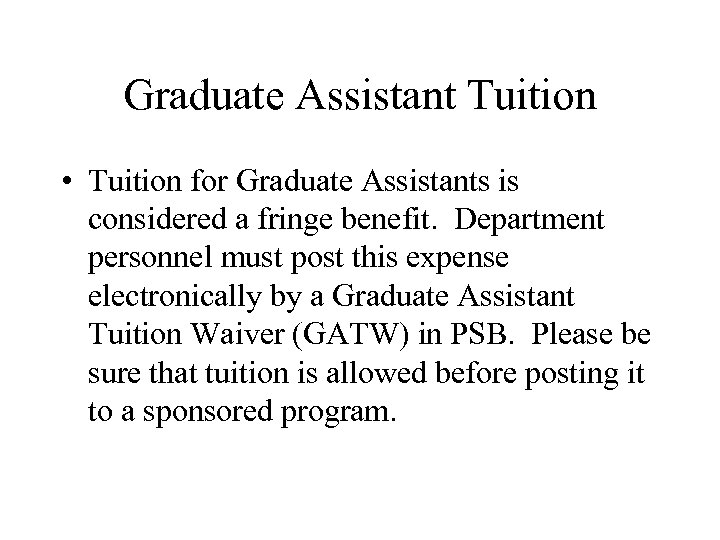 Graduate Assistant Tuition • Tuition for Graduate Assistants is considered a fringe benefit. Department