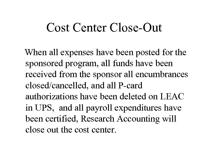 Cost Center Close-Out When all expenses have been posted for the sponsored program, all