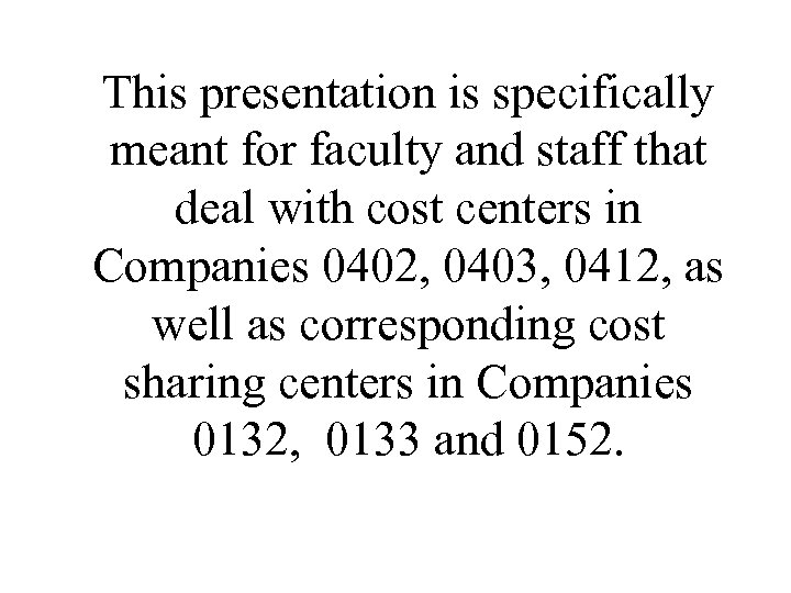 This presentation is specifically meant for faculty and staff that deal with cost centers