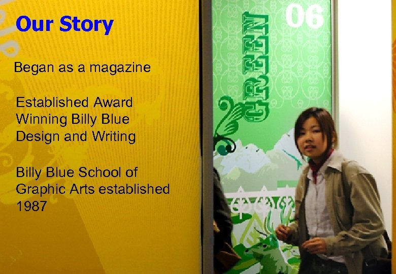 Our Story Began as a magazine Established Award Winning Billy Blue Design and Writing