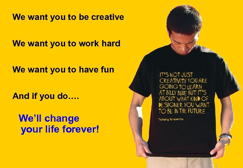 We want you to be creative We want you to work hard We want